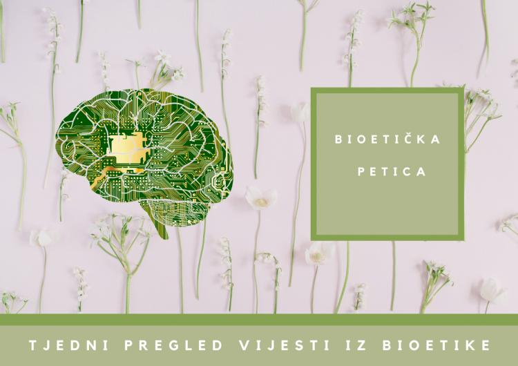 Ovaj tjedan u bioetici: 3. 5. 2021. – 9. 5. 2021.